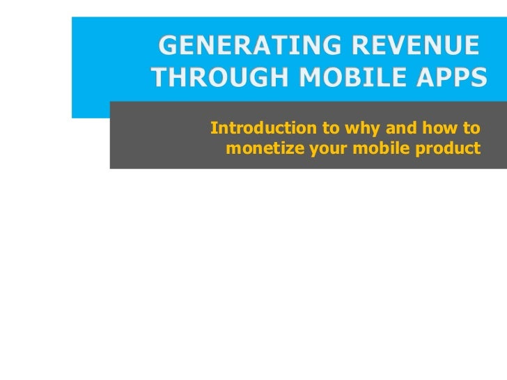 Introduction to why and how to  monetize your mobile product