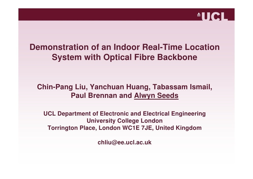 Demonstration of an Indoor Real-Time Location System with Optical Fibre BackboneChin-Pang Liu, Yanchuan Huang, Tabassam Is...