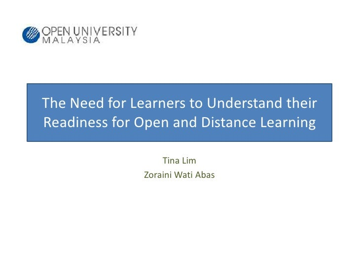 The Need for Learners to Understand their Readiness for Open and Distance Learning<br />Tina Lim <br />ZorainiWatiAbas<br ...