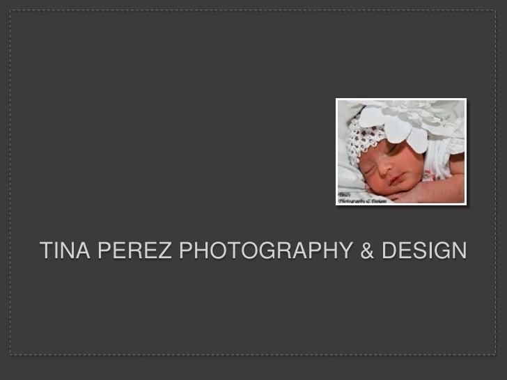 Tina Perez Photography & Design Slide Share