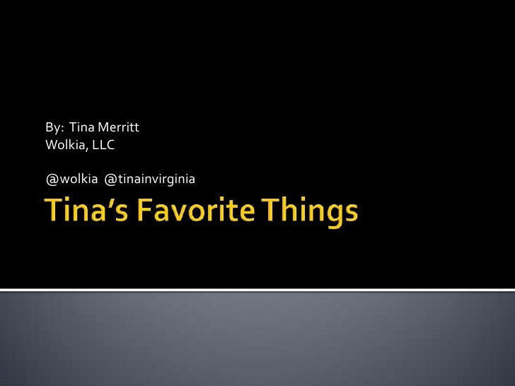 Tina's Favorite Things<br />By:  Tina Merritt<br />Wolkia, LLC<br />@wolkia  @tinainvirginia<br />