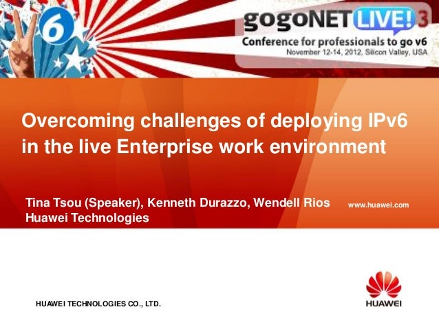Overcoming challenges of deploying IPv6in the live Enterprise work environmentTina Tsou (Speaker), Kenneth Durazzo, Wendel...