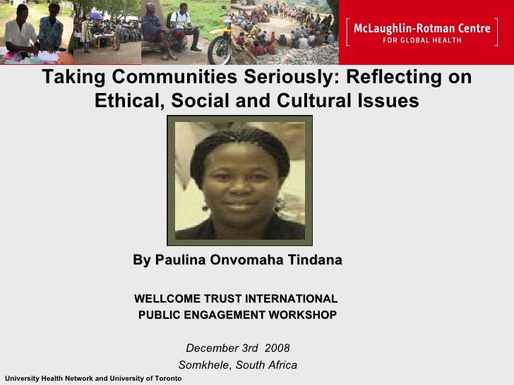 Taking Communities Seriously: Reflecting on Ethical, Social and Cultural Issues By Paulina Onvomaha Tindana WELLCOME TRUST...