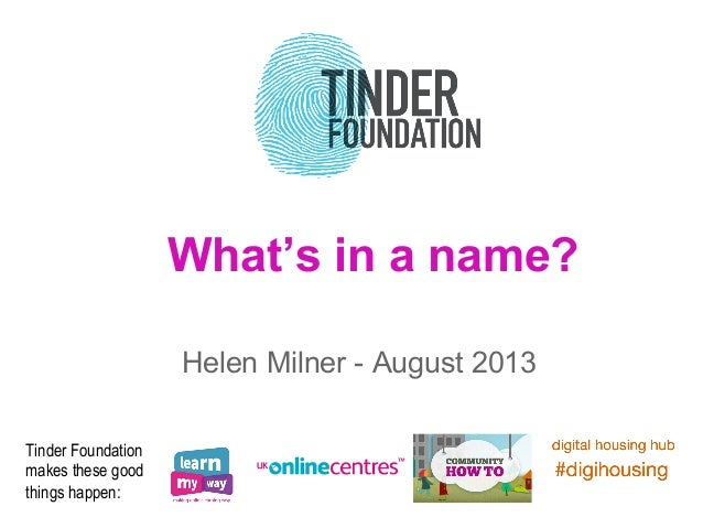 What's in a name?      Helen Milner - August 2013 Tinder Foundation makes these good things happen: