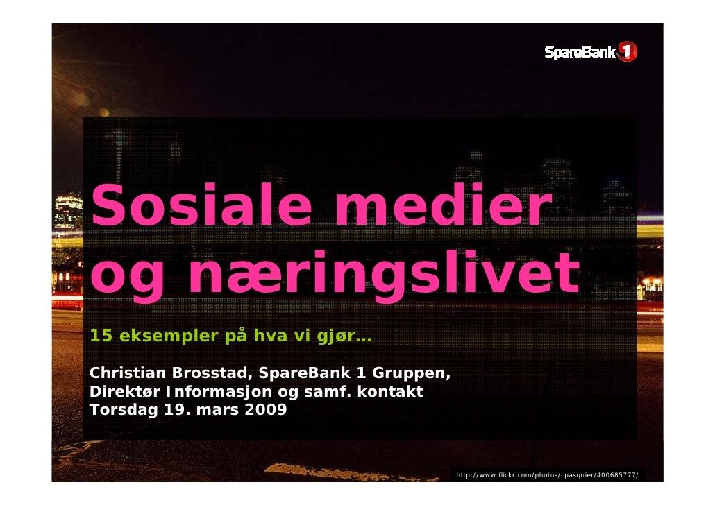 Sosiale medier og næringslivet 15 eksempler på hva vi gjør…  Christian Brosstad, SpareBank 1 Gruppen, Direktør Informasjon...