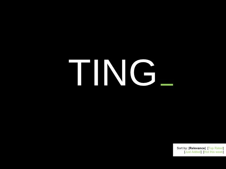 TING Sort by: [ Relevance ]  [ Top Rated ] [ Just Added ]  [ Hot this week ]