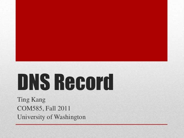 DNS RecordTing KangCOM585, Fall 2011University of Washington