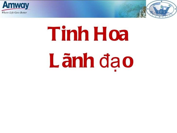 <ul><li>Tinh Hoa  </li></ul><ul><li>Lãnh đạo </li></ul>
