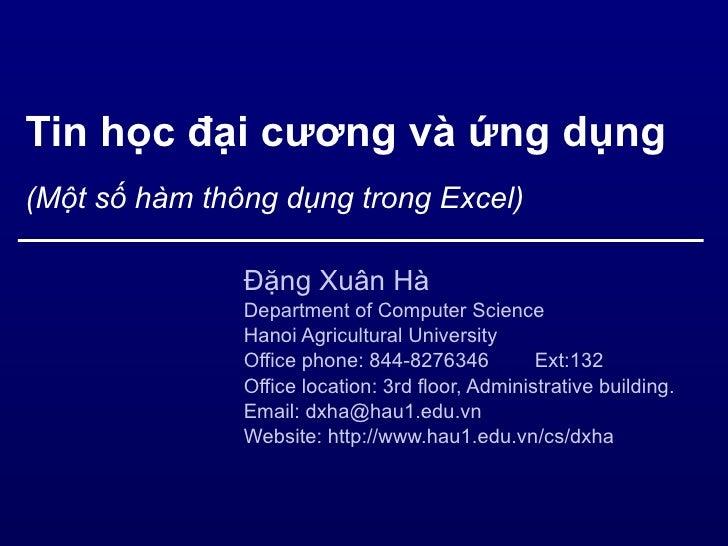 Tin học đại cương và ứng dụng (Một số hàm thông dụng trong Excel) Đặng Xuân Hà Department of Computer Science Hanoi Agricu...