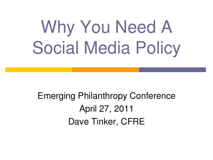 Why You Need A Social Media Policy<br />Emerging Philanthropy Conference<br />April 27, 2011<br />Dave Tinker, CFRE<br />