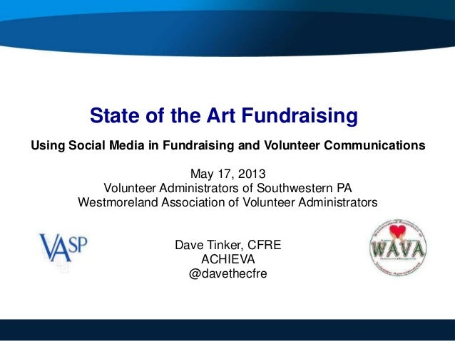 State of the Art FundraisingUsing Social Media in Fundraising and Volunteer CommunicationsMay 17, 2013Volunteer Administra...