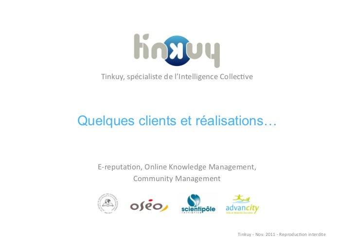 Tinkuy, spécialiste de l'Intelligence Collec)ve Quelques clients et réalisations…   E-‐reputa)on, Online Kn...