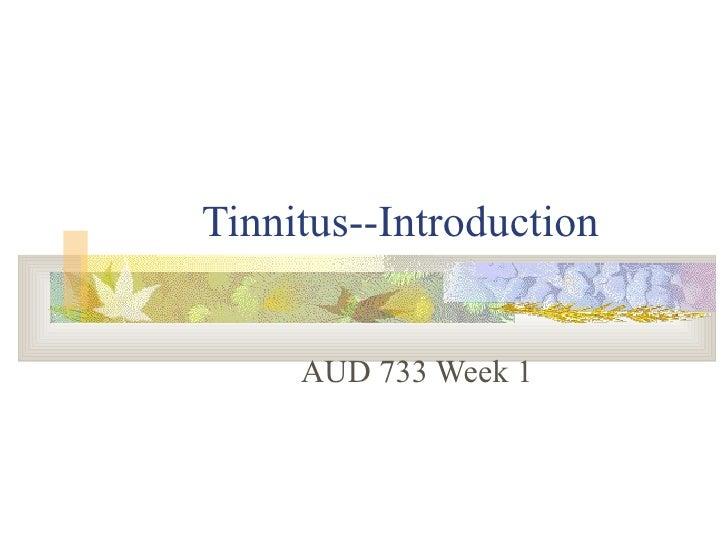 Tinnitus--Introduction AUD 733 Week 1