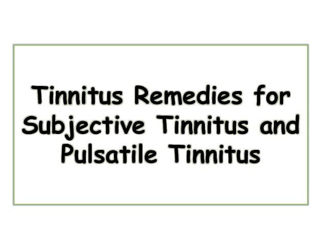 Tinnitus Remedies forSubjective Tinnitus and   Pulsatile Tinnitus