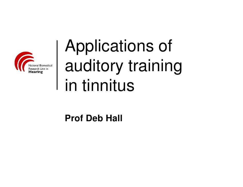 Applications of auditory training in tinnitus Prof Deb Hall