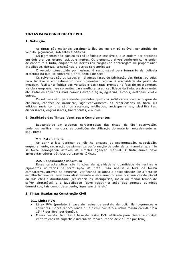 TINTAS PARA CONSTRUCAO CIVIL 1. Definição As tintas são materiais geralmente líquidos ou em pó solúvel, constituído de vei...