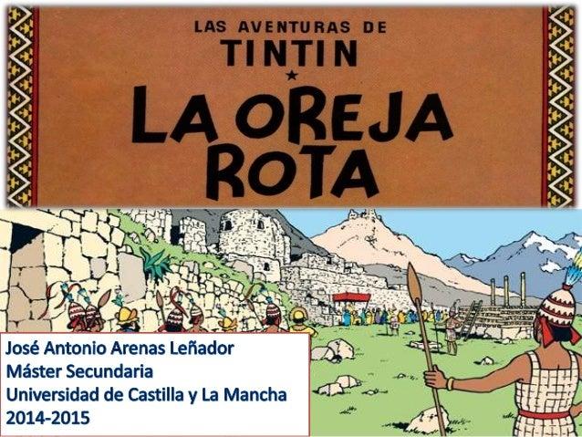 RESUMEN - LA OREJA ROTA  Tintín decide viajar a América del Sur para  recuperar un fetiche robado. Allí se  encuentra con ...