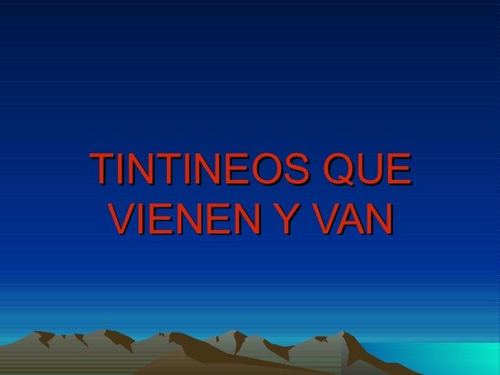 TINTINEOS QUE VIENEN Y VAN