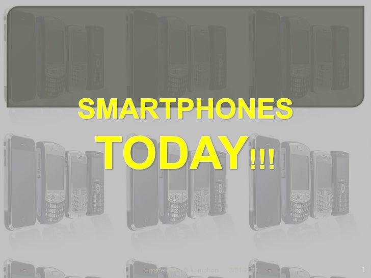 SMARTPHONES TODAY!!!<br />4/1/2011<br />1<br />tinyade Elspeth kamphoni<br />