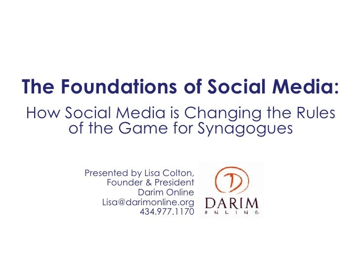 The Foundations of Social Media:How Social Media is Changing the Rules    of the Game for Synagogues       Presented by Li...