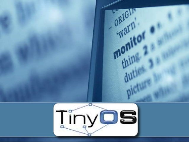 Overview  Need  of TinyOS  Market Target of TinyOS - WSNs  What is TinyOS?  Features of TinyOS  TinyOS Structure  Ti...