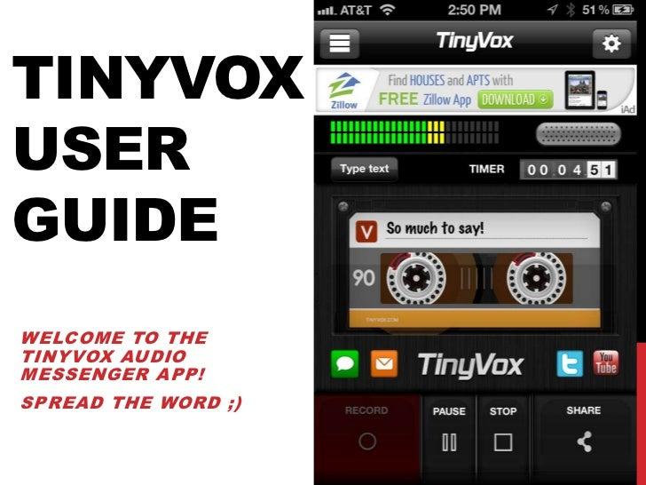 TINYVOXUSERGUIDEWELCOME TO THETINYVOX AUDIOMESSENGER APP!SPREAD THE WORD ;)