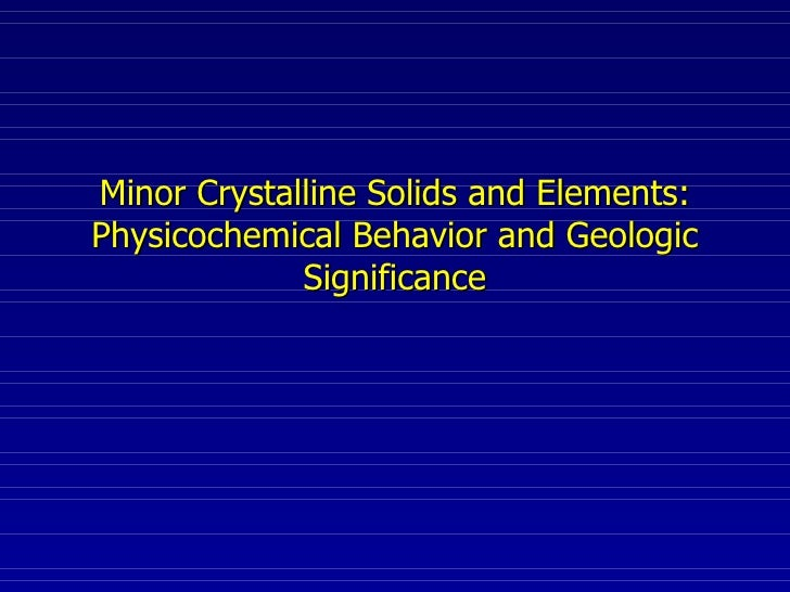 Minor Crystalline Solids and Elements: Physicochemical Behavior and Geologic Significance