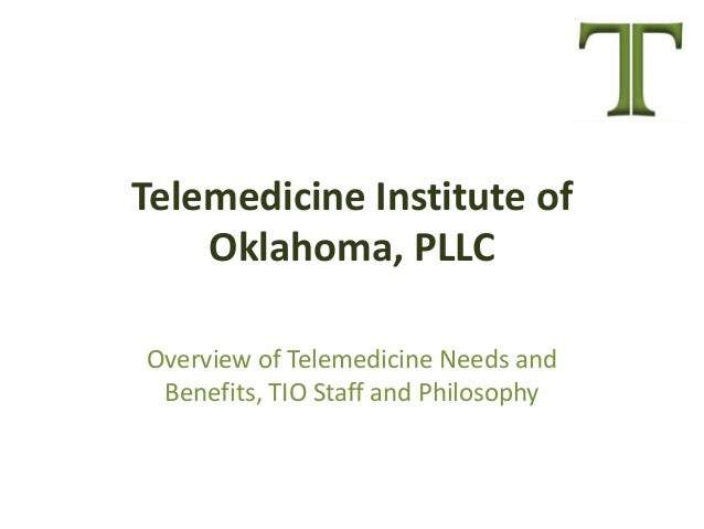 Telemedicine Institute ofOklahoma, PLLCOverview of Telemedicine Needs andBenefits, TIO Staff and Philosophy