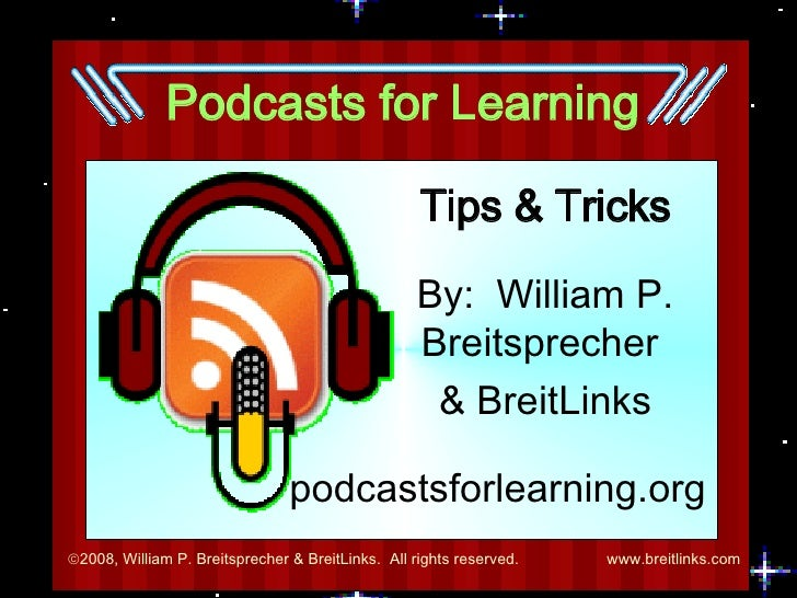 Podcasts for Learning Tips & Tricks By:  William P. Breitsprecher  & BreitLinks podcastsforlearning.org