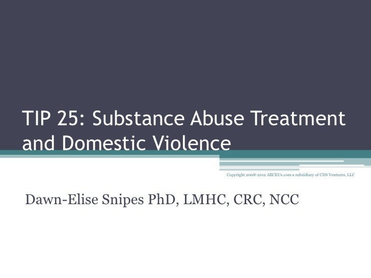 TIP 25: Substance Abuse Treatment and Domestic Violence                            Copyright 2008-2012 AllCEUs.com a subsi...