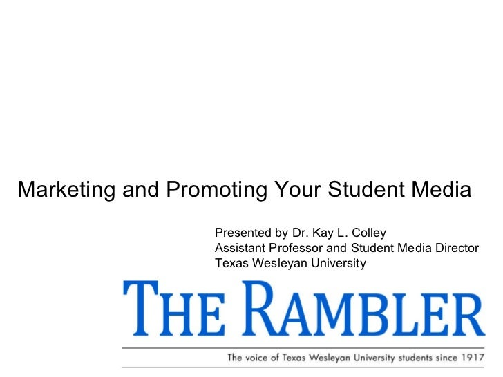 Marketing and Promoting Your Student Media Presented by Dr. Kay L. Colley Assistant Professor and Student Media Director  ...