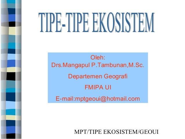 Oleh:Drs.Mangapul P.Tambunan,M.Sc.     Departemen Geografi          FMIPA UI E-mail:mptgeoui@hotmail.com       MPT/TIPE EK...