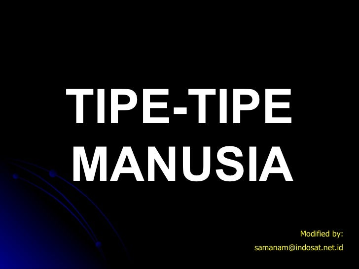TIPE-TIPE MANUSIA Modified by: [email_address]