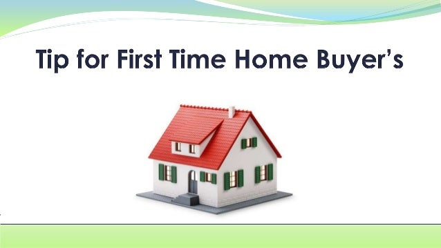 Tip For First Time Home Buyer S