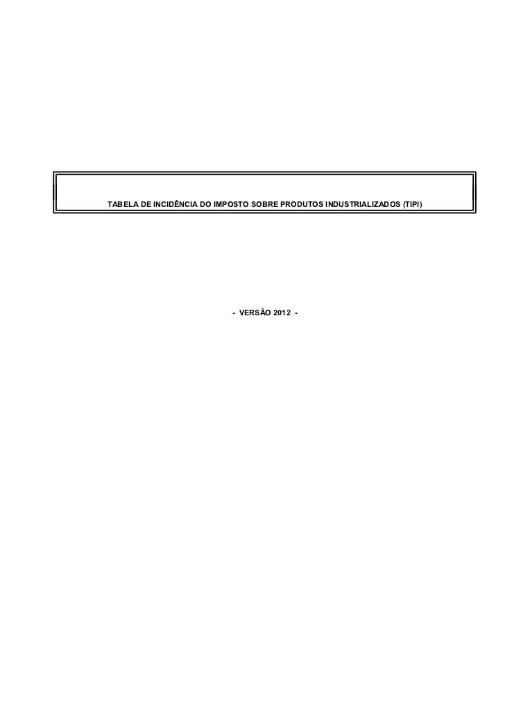 TABELA DE INCIDÊNCIA DO IMPOSTO SOBRE PRODUTOS INDUSTRIALIZADOS (TIPI)                           - VERSÃO 2012 -