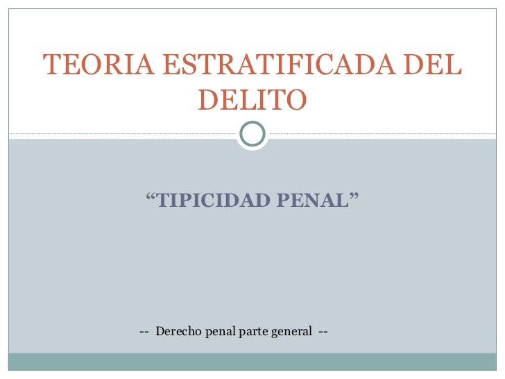 """"""" TIPICIDAD PENAL"""" TEORIA ESTRATIFICADA DEL DELITO --  Derecho penal parte general  --"""