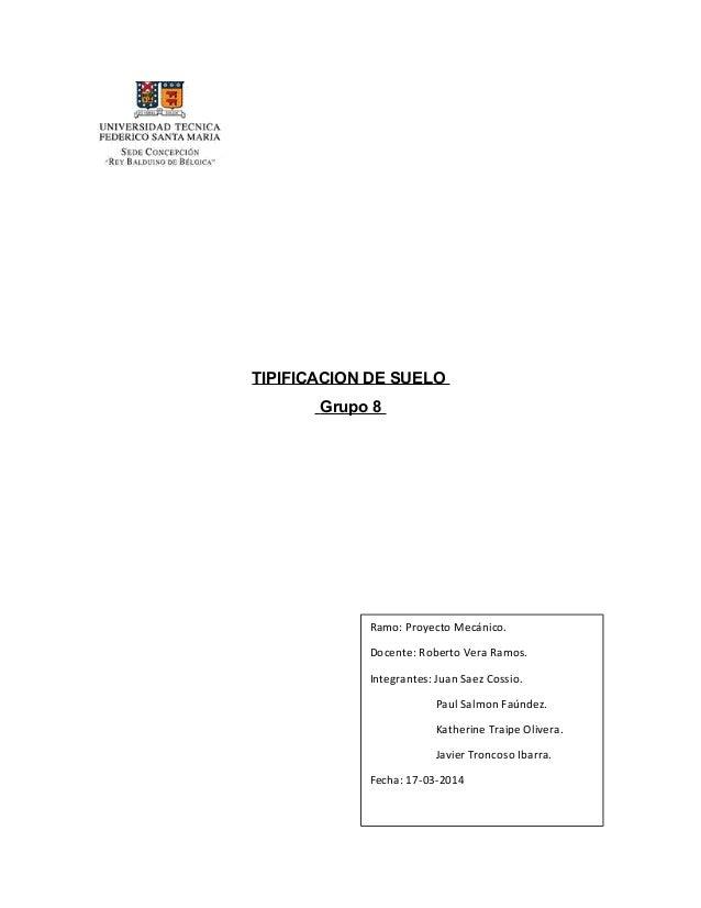 TIPIFICACION DE SUELO Grupo 8 Ramo: Proyecto Mecánico. Docente: Roberto Vera Ramos. Integrantes: Juan Saez Cossio. Paul Sa...