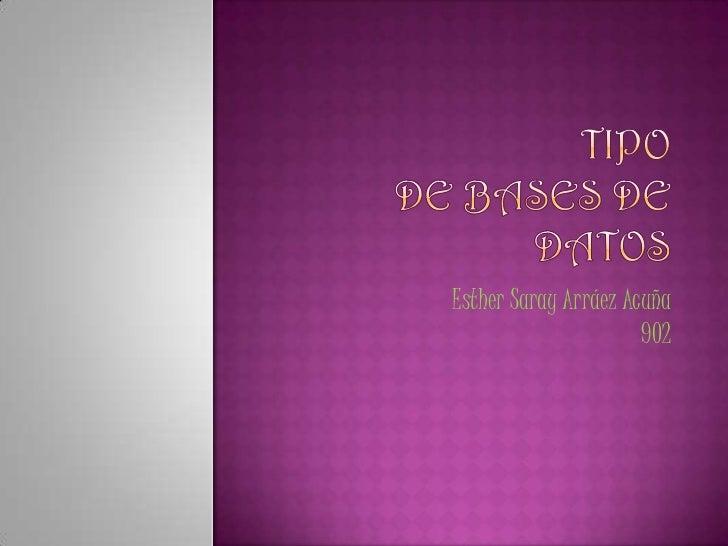 Tipo DE Bases DE DATOS   <br />Esther Saray Arráez Acuña902<br />