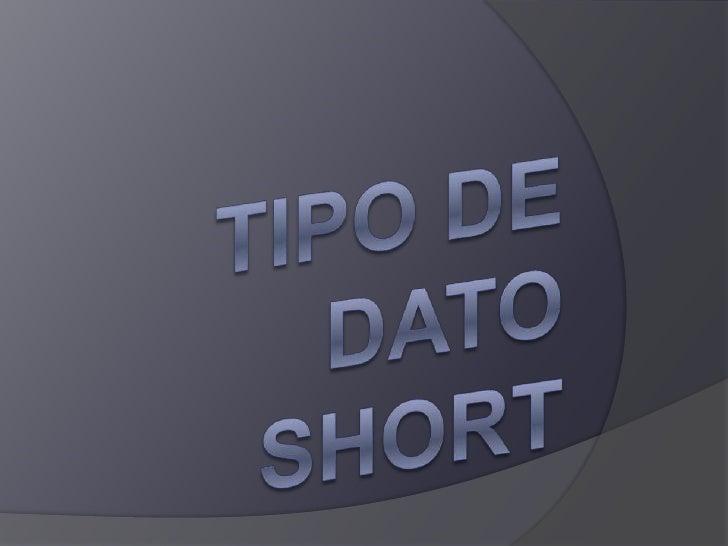 TIPO DE DATO SHORT<br />