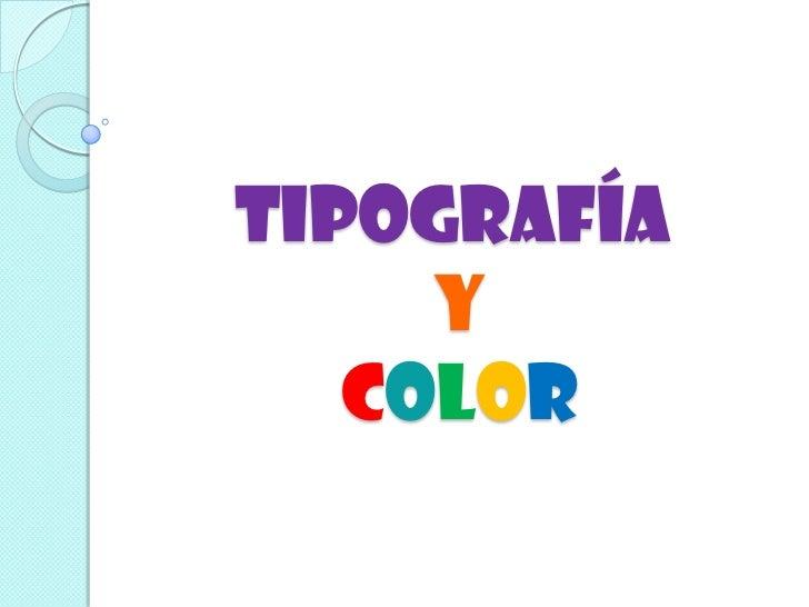 TIPOGRAFÍA     Y   COLOR
