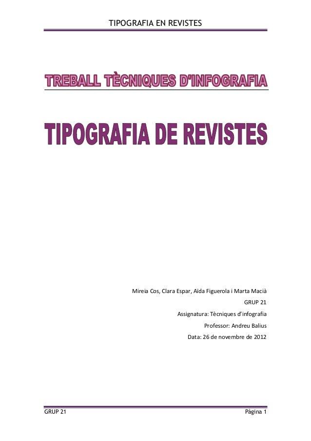 TIPOGRAFIA EN REVISTES GRUP 21 Pàgina 1 Mireia Cos, Clara Espar, Aïda Figuerola i Marta Macià GRUP 21 Assignatura: Tècniqu...