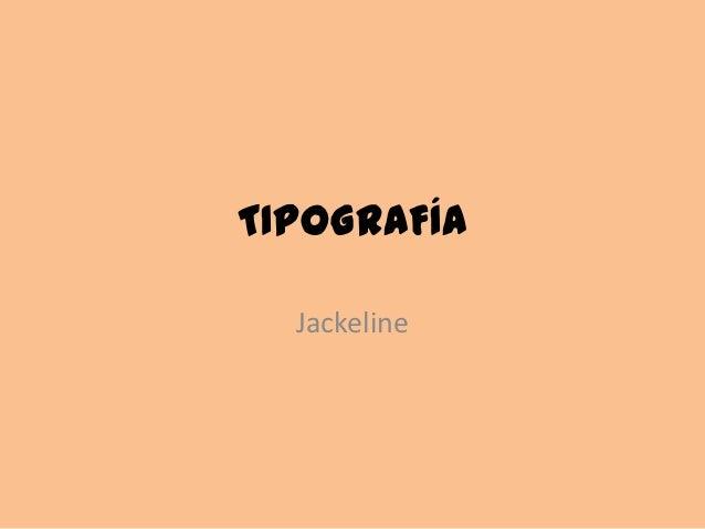 TIPOGRAFÍA  Jackeline