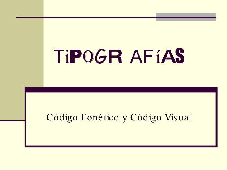 T i P O G R A F í A S Código Fonético y Código Visual