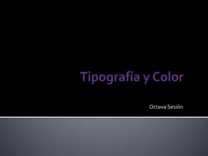 Tipografía y Color<br />Octava Sesión<br />