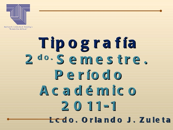 Tipografía 2 do.  Semestre.  Período Académico 2011-1 Lcdo. Orlando J. Zuleta A.