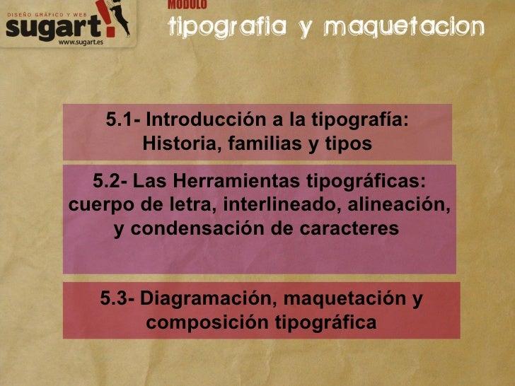 5.1- Introducción a la tipografía: Historia, familias y tipos 5.2- Las Herramientas tipográficas: cuerpo de letra, interli...