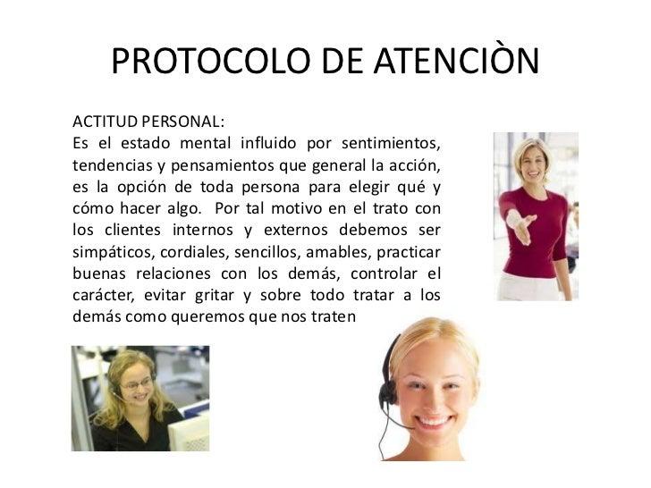 PROTOCOLO DE ATENCIÒN<br />ACTITUD PERSONAL:<br />Es el estado mental influido por sentimientos, tendencias y pensamientos...