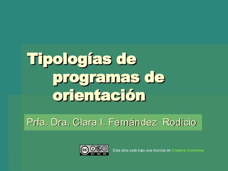 Tipologías de programas de orientación  Prfa. Dra. Clara I. Fernández  Rodicio Esta obra está bajo una licencia de  Creati...