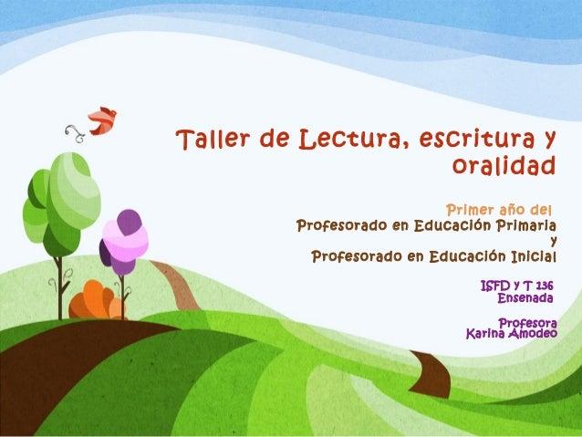 ISFD y T 136 Ensenada Profesora Karina Amodeo Taller de Lectura, escritura y oralidad Primer año del Profesorado en Educac...