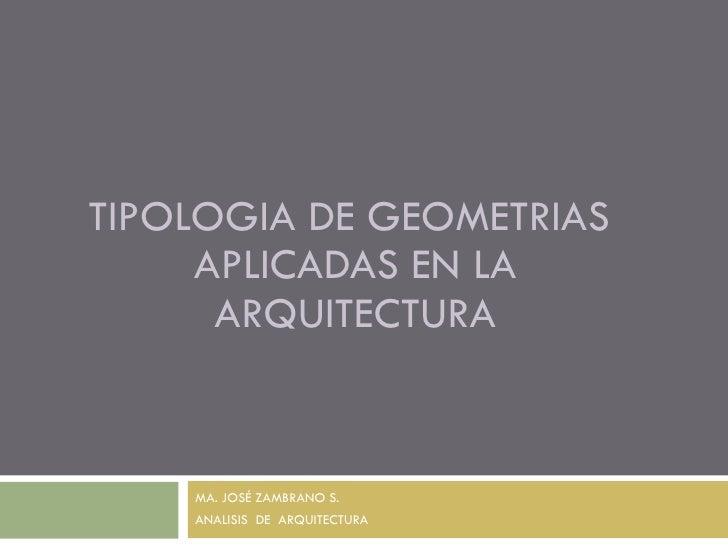 TIPOLOGIA DE GEOMETRIAS  APLICADAS EN LA ARQUITECTURA MA. JOSÉ ZAMBRANO S. ANALISIS  DE  ARQUITECTURA